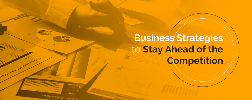 Business strategies to stay ahead of the competition