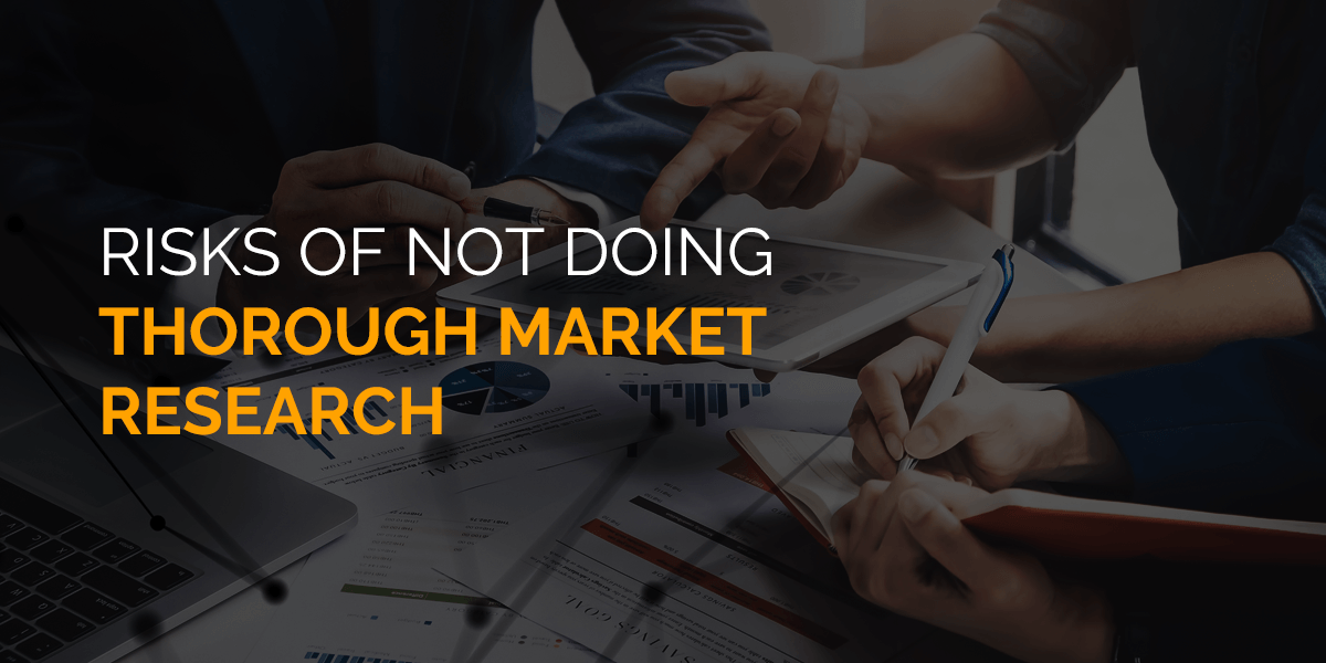 Risks of Not Doing Thorough Market Research