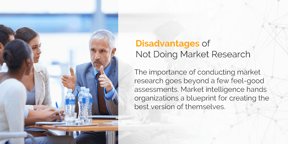 Disadvantages of not doing market research