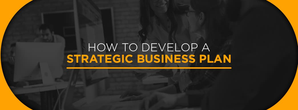 How to Develop a Strategic Business Plan